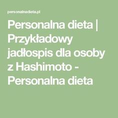 Personalna dieta | Przykładowy jadłospis dla osoby z Hashimoto - Personalna dieta Ale, Math Equations, Fitness, Women's Fashion, Chopsticks, Diets, Gymnastics, Fashion Women, Womens Fashion