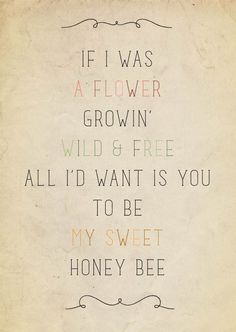 If I was a flower growin' wild and free...
