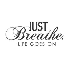 """Just Breathe. Life Goes On wall quote"" When life gets crazy we have to just take a deep breath and move forward. This wall quote will be a daily reminder to take life one breath at a time. You choose"