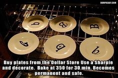 Buy plates from the Dollar store, use a sharpie and decorate. Bake at 350 for 30 mins. Becomes permanent and safe