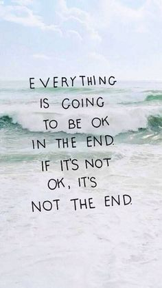 ~everything will be alright in the end , if its not alright it's not the end~
