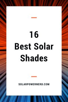 16 best solar power shades to use in your house decor. Energy efficient & beautiful, perfect solar shade for your living room, kitchen, patio doors, conservatory