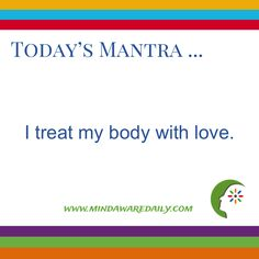 Today's #Mantra. . . I treat my body with love.  #affirmation #trainyourbrain #ltg Would you like these mantras in your email inbox?  Click here:
