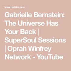 Gabrielle Bernstein: The Universe Has Your Back | SuperSoul Sessions | Oprah Winfrey Network - YouTube