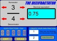 A good fractions resource where you input the numerator and denominator and you get the decimal equivalent.