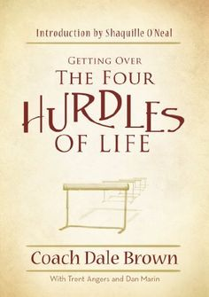 Getting Over the 4 Hurdles of Life by Coach Dale Brown. Save 26 Off!. $13.35. Publisher: Acadian House Publishing; 1 edition (November 17, 2011). Publication: November 17, 2011. 160 pages