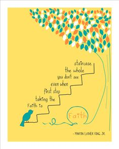 """""""Faith is taking the first step even when you don't see the whole staircase."""" ~Martin Luther Kind *Cute print from @Etsy"""