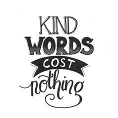 Kind words....
