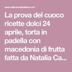 La prova del cuoco ricette dolci 24 aprile, torta in padella con macedonia di frutta fatta da Natalia Cattellani | Ultime Notizie Flash
