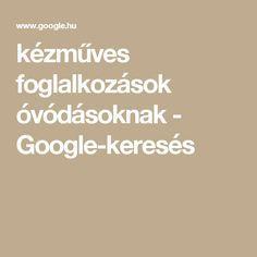 kézműves foglalkozások óvódásoknak - Google-keresés