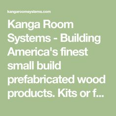 Kanga Room Systems - Building America's finest small build prefabricated wood products. Kits or full install of tiny houses, guest cottages, modern sheds, backyard offices, studios, for stand-alone outdoor rooms and accessory structures used for home, ranch, business, and industrial sites. Made in Central Texas, serving nation wide.