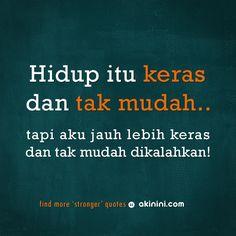 """Hidup itu keras dan tak mudah..  (tapi aku jauh lebih keras dan tak mudah dikalahkan)""  ~ akinini.com ~ Daily Quotes, Me Quotes, Qoutes, Funny Quotes, Motivational Words, Inspirational Quotes, Keep Strong, Quotes Indonesia, Amazing Quotes"