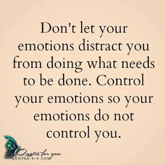 Don't let your emotions distract you from doing...