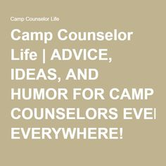 Camp Counselor Life | ADVICE, IDEAS, AND HUMOR FOR CAMP COUNSELORS EVERYWHERE!