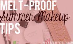 Best Summer Makeup Products   Melt-Proof Makeup Tips