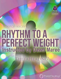 ThetaHealing RHYTHM to a Perfect Weight Practitioner Certification Training. Instructed by: Dawn Maree, Certificate of Science, Master Instructor in the ThetaHealing modality founded by Vianna Stibal (1 Day Class)