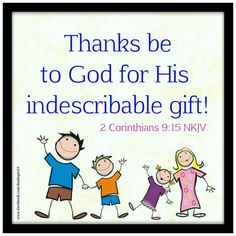 2 Corinthians 9:15 NKJV Thanks be to God for His indescribable gift! #BibleVerseOfTheDay  #VerseOfTheDay