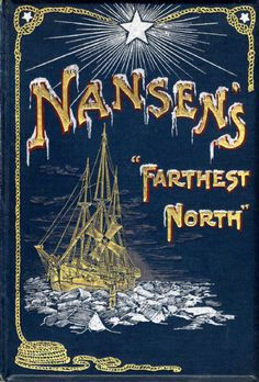 theshipthatflew: Fridtjof Nansen, Farthest North, published 1898 via