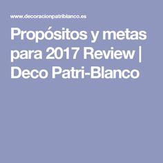 Propósitos y metas para 2017 Review | Deco Patri-Blanco