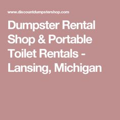 Dumpster Rental Shop & Portable Toilet Rentals - Lansing, Michigan
