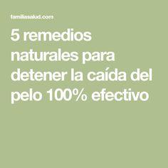 5 remedios naturales para detener la caída del pelo 100% efectivo