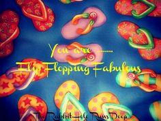 """You are flip flipping fabulous"" quote via www.TheRabbitHoleRunsDeep.Blog.com"