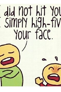 I didnt hit you I simply high five your face LOL