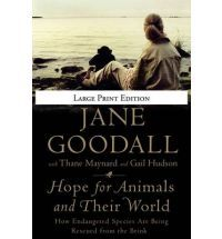Hope for Animals and Their World : how endangered species are being rescued from the brink by Jane Goodall, with Thane Maynard and Gail Hudson.