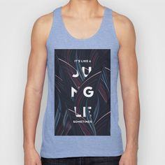 Buy Its a jungle sometimes Unisex Tank Top by HappyMelvin. Worldwide shipping available at Society6.com. Just one of millions of high quality products available.