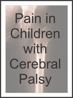 Your Therapy Source - www.YourTherapySource.com: Pain in Children with Cerebral Palsy