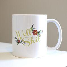 Well Shit: Coffee Mug by FierceMally on Etsy