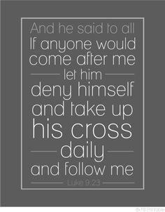 Then he said to them all: Whoever wants to be my disciple must deny themselves and take up their cross daily and follow me. For whoever wants to save their life will lose it, but whoever loses their life for me will save it. What good is it for someone to gain the whole world, and yet lose or forfeit their very self?