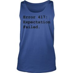 Error 417. Expectation failed Tank Top #gift #ideas #Popular #Everything #Videos #Shop #Animals #pets #Architecture #Art #Cars #motorcycles #Celebrities #DIY #crafts #Design #Education #Entertainment #Food #drink #Gardening #Geek #Hair #beauty #Health #fitness #History #Holidays #events #Home decor #Humor #Illustrations #posters #Kids #parenting #Men #Outdoors #Photography #Products #Quotes #Science #nature #Sports #Tattoos #Technology #Travel #Weddings #Women
