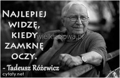 Tadeusz Różewicz Dies Tadeusz Różewicz, one of the most acclaimed Polish contemporary poets, novelist, playwright and essayist, died on April 24 in Wrocław. He would have turned 93 in October. Essayist, Playwright, Seven Wonders, Old Women, Words, October, April 24, Quotes, Life