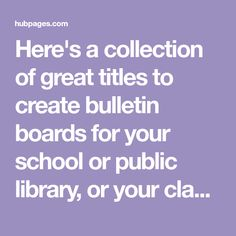 Here's a collection of great titles to create bulletin boards for your school or public library, or your classroom. Below each title are related suggestions for images, books, etc.). Why create bulletin boards and displays in libraries and...