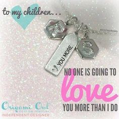 To my children...no one is going to love you more than I do