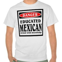 Educated Mexican. Shirt