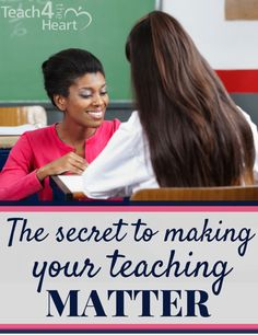 The Secret to Making Your Teaching Matter - Teach 4 the Heart