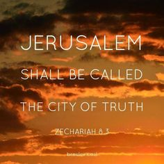 Thus says YHVH, 'I will return to Zion and will dwell in the midst of Jerusalem. Then Jerusalem will be called the City of Truth, and the mountain of YHVH of Armies will be called the Holy Mountain. Bible Quotes, Bible Verses, Scriptures, Psalm 122, He Is Lord, Gods Eye, Torah, Religious Quotes, Word Of God