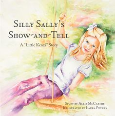 Silly Sally's Show-and-Tell written by Allie McCarthy and illustrated by Laura Peters. First Edition published November Feeling Sad, Show And Tell, New Girl, Book Publishing, Childrens Books, Author, Shit Happens, Words, Illustration