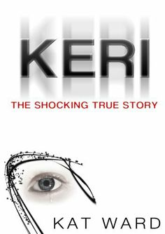 KERI: the SHOCKING true story of a child abused (child abuse true stories) by Kat Ward. ~ MUST READ !!! She is truly an inspiration.