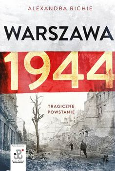 """Dziś wiele osób zastanawia się nad zasadnością decyzji o wybuchu powstania zapominając, że Polska leżała pomiędzy dwoma najbardziej krwiożerczymi dyktaturami w historii Europy. Zrezygnowanie z powstania nic by nie zmieniło, twierdzi w rozmowie z """"Kulturą Liberalną"""" Alexandra Richie, autorka książki """"Warszawa 1944""""."""