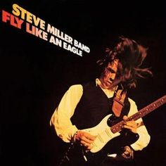 Steve Miller Band- Fly Like An Eagle