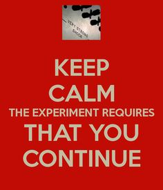 KEEP CALM THE EXPERIMENT REQUIRES THAT YOU CONTINUE - KEEP CALM AND CARRY ON Image Generator - brought to you by the Ministry of Information