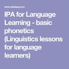 IPA for Language Learning - basic phonetics (Linguistics lessons for language learners)