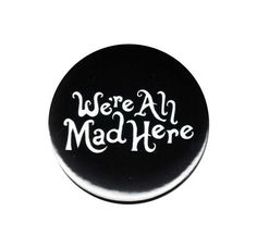 We're All Mad Here Pinback Button Badge 44mm Alice In Wonderland Vintage Quote