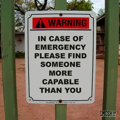 Warning. In case of emergency please find someone more capable than you. Funny Signs