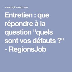 """Entretien : que répondre à la question """"quels sont vos défauts ?"""" - RegionsJob"""