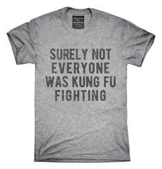 Surely Not Everyone Was Kung Fu Fighting T-shirts, Hoodies,