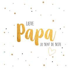 Laat je vader weten dat je hem de liefste vindt, dat hij de beste is, dat je van hem houdt. Dit kaartje is dan een goed idee. Let op: goud= geen folie Papa Quotes, Fathers Day Quotes, Life Quotes, Love Dad, My Dad, Mom And Dad, Happy Bday Dad, Dutch Quotes, Holiday Wishes